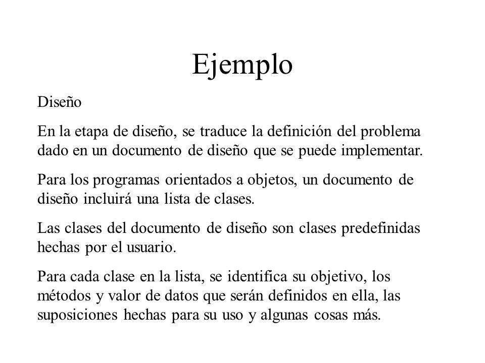 Ejemplo Diseño. En la etapa de diseño, se traduce la definición del problema dado en un documento de diseño que se puede implementar.