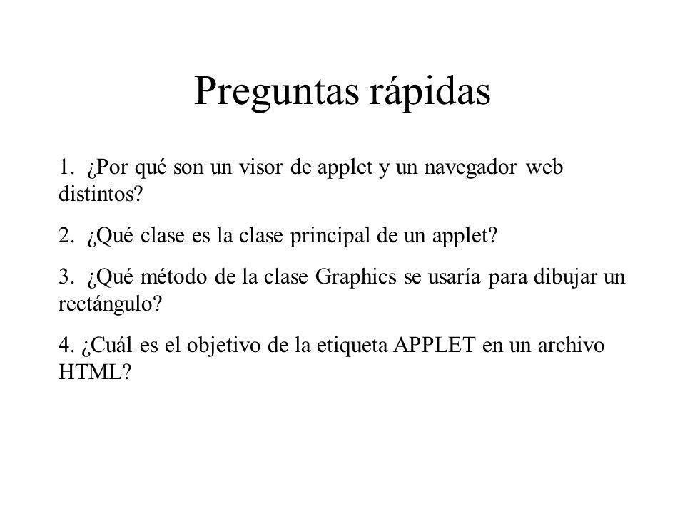 Preguntas rápidas 1. ¿Por qué son un visor de applet y un navegador web distintos 2. ¿Qué clase es la clase principal de un applet