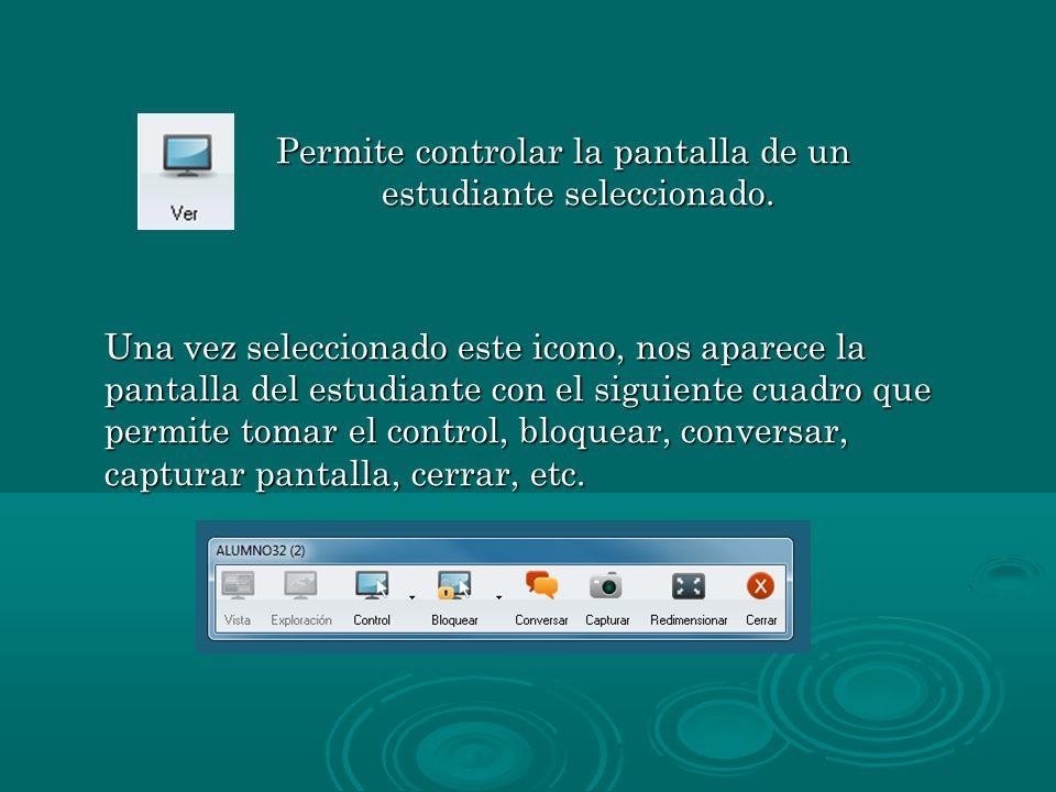 Permite controlar la pantalla de un estudiante seleccionado.