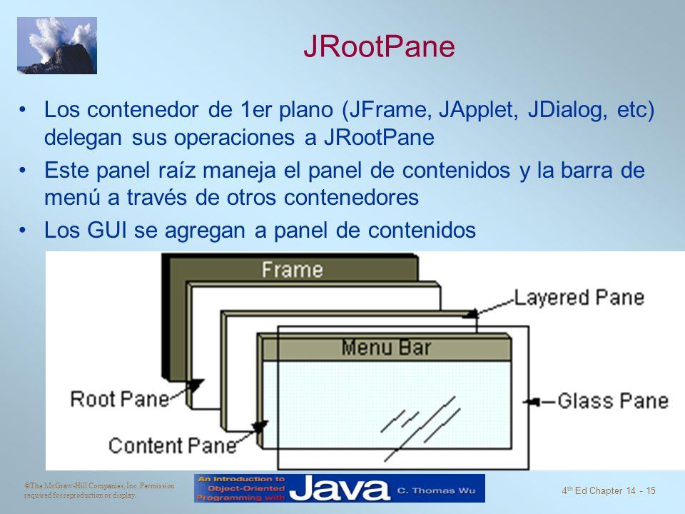 JRootPane Los contenedor de 1er plano (JFrame, JApplet, JDialog, etc) delegan sus operaciones a JRootPane.