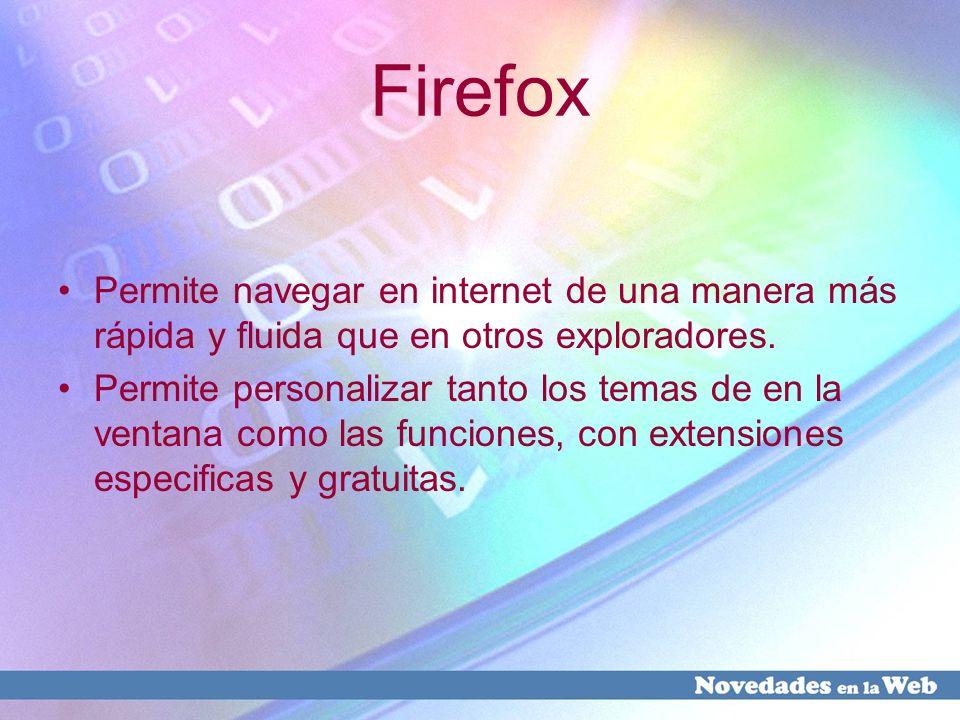 Firefox Permite navegar en internet de una manera más rápida y fluida que en otros exploradores.
