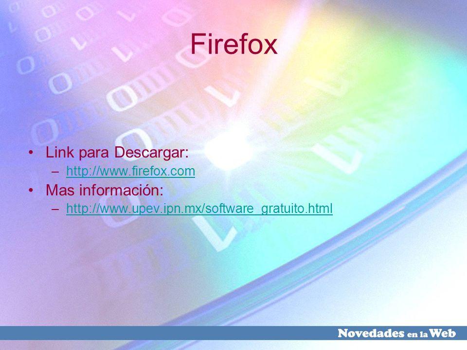 Firefox Link para Descargar: Mas información: http://www.firefox.com
