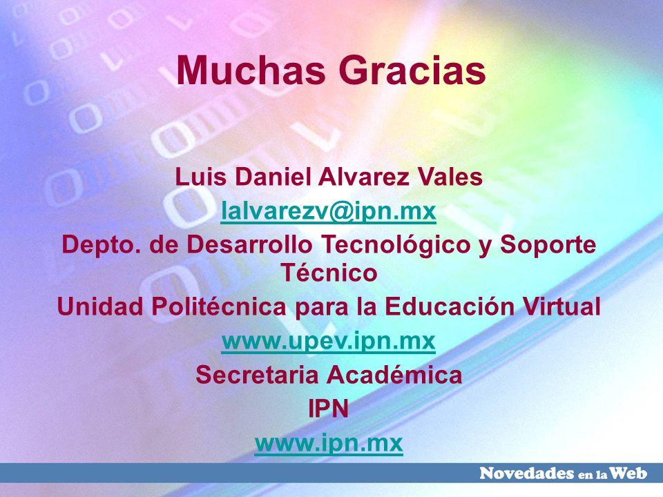 Muchas Gracias Luis Daniel Alvarez Vales lalvarezv@ipn.mx