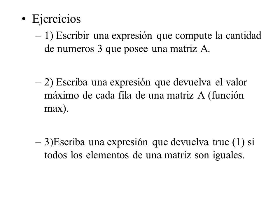 Ejercicios 1) Escribir una expresión que compute la cantidad de numeros 3 que posee una matriz A.