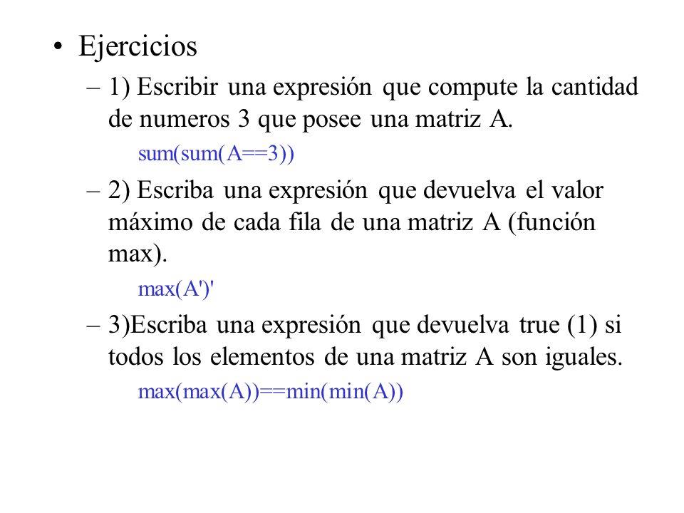 Ejercicios 1) Escribir una expresión que compute la cantidad de numeros 3 que posee una matriz A. sum(sum(A==3))
