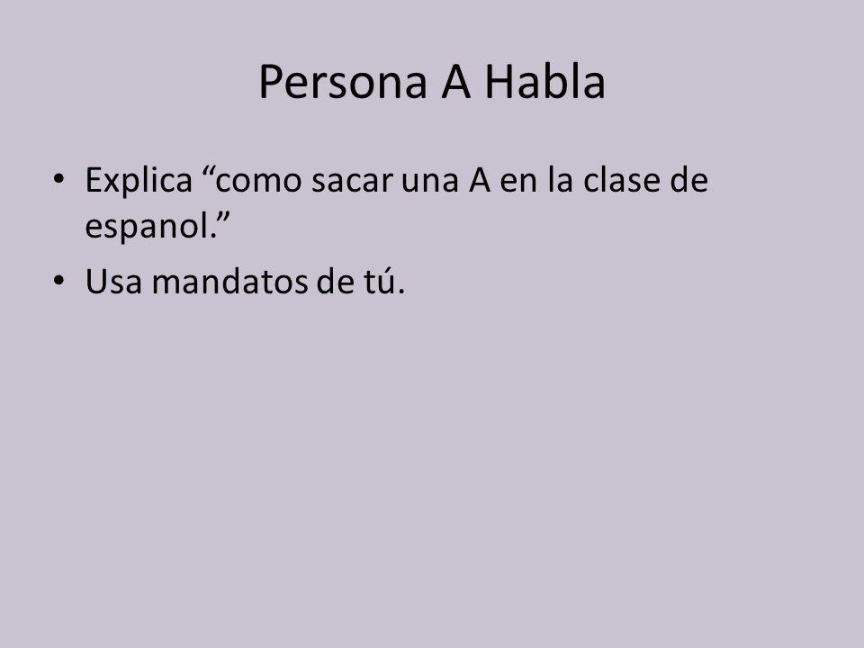 Persona A Habla Explica como sacar una A en la clase de espanol.