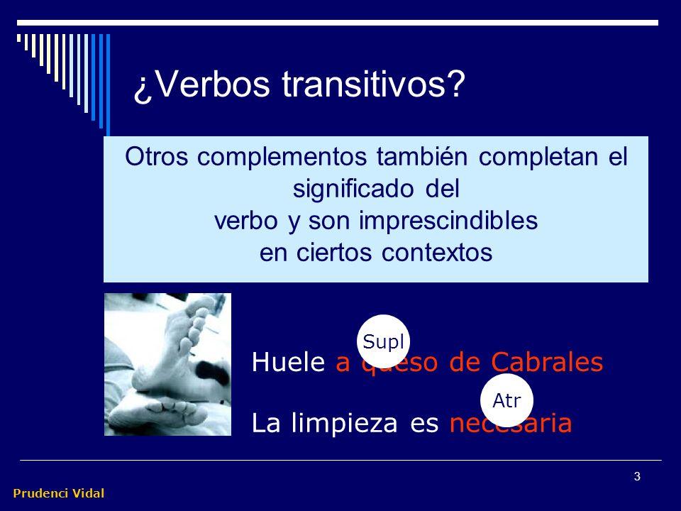 ¿Verbos transitivos Otros complementos también completan el significado del verbo y son imprescindibles en ciertos contextos.