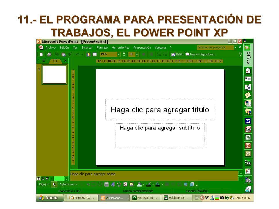 11.- EL PROGRAMA PARA PRESENTACIÓN DE TRABAJOS, EL POWER POINT XP