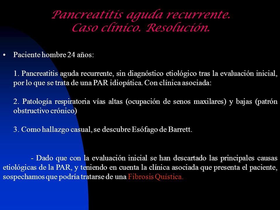 Pancreatitis aguda recurrente. Caso clínico. Resolución.