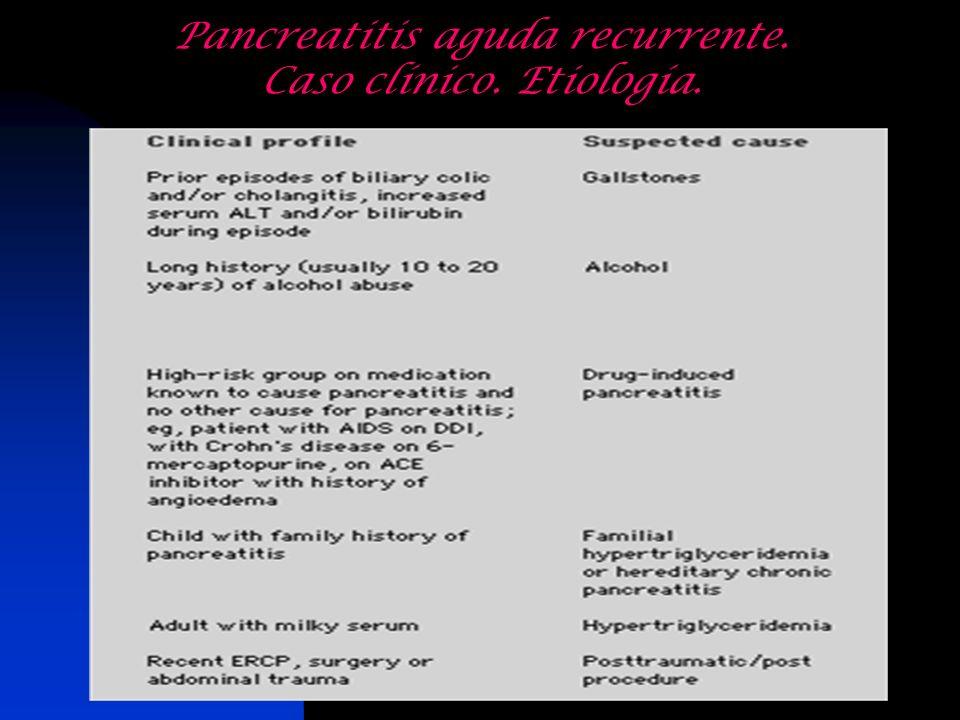 Pancreatitis aguda recurrente. Caso clínico. Etiología.