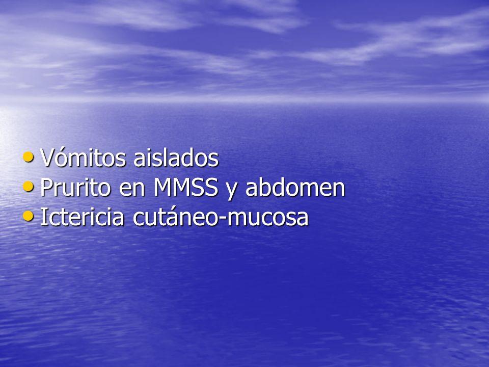 Vómitos aislados Prurito en MMSS y abdomen Ictericia cutáneo-mucosa