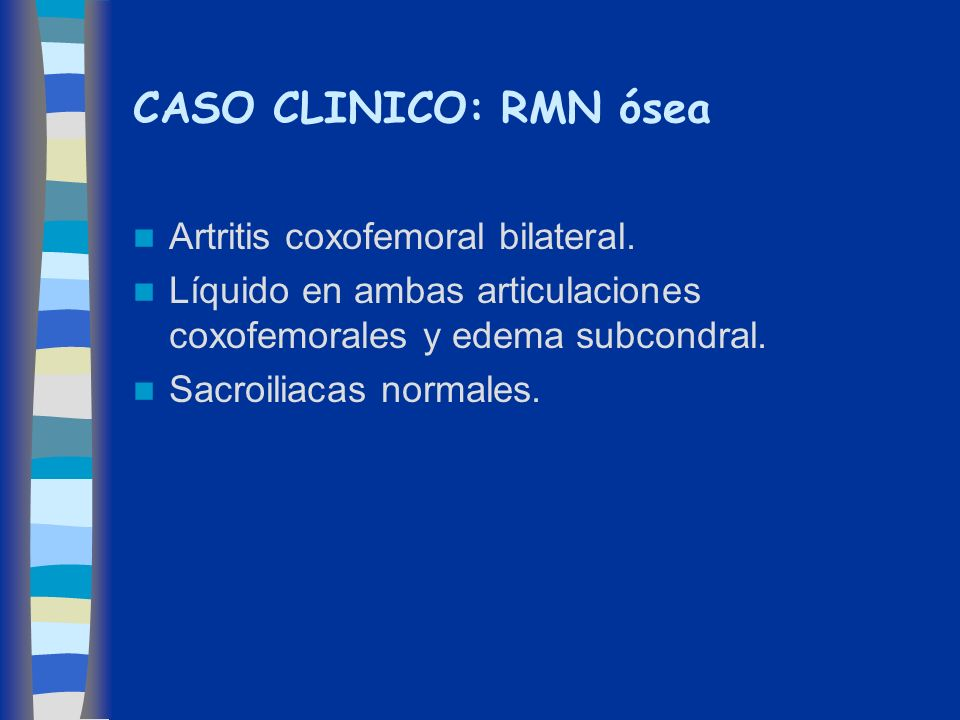 CASO CLINICO: RMN ósea Artritis coxofemoral bilateral.