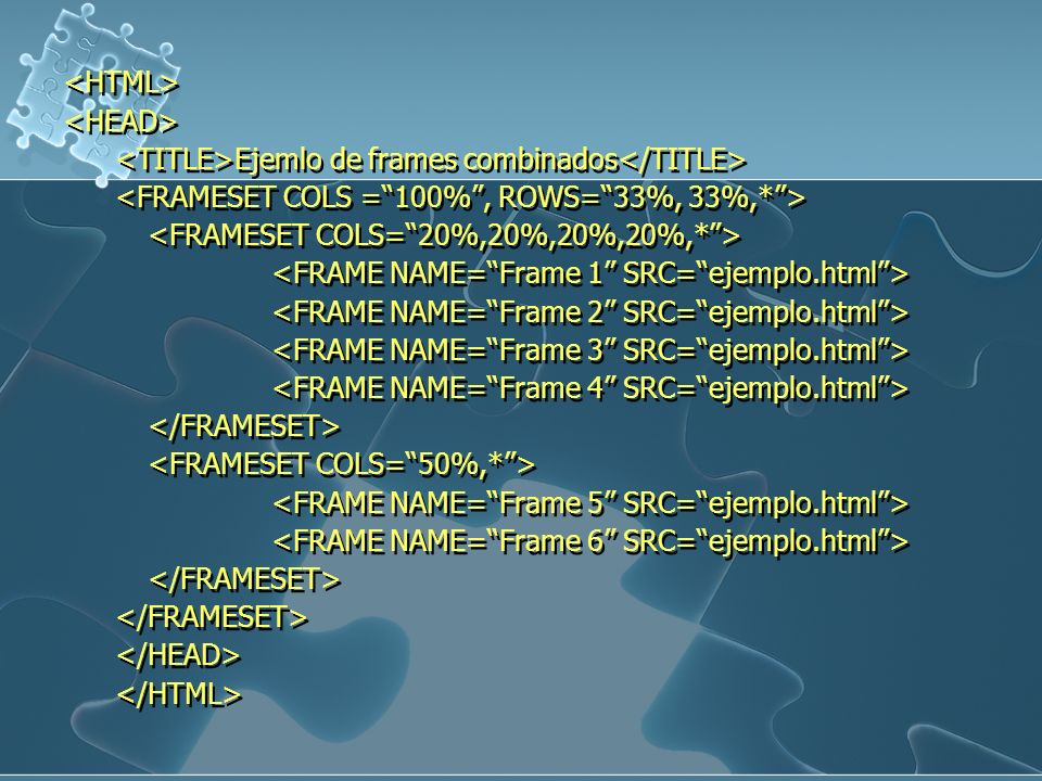 <HTML> <HEAD> <TITLE>Ejemlo de frames combinados</TITLE> <FRAMESET COLS = 100% , ROWS= 33%, 33%,* >
