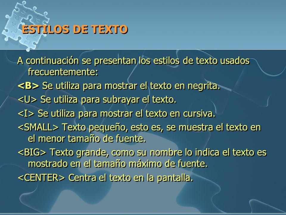 ESTILOS DE TEXTO A continuación se presentan los estilos de texto usados frecuentemente: <B> Se utiliza para mostrar el texto en negrita.