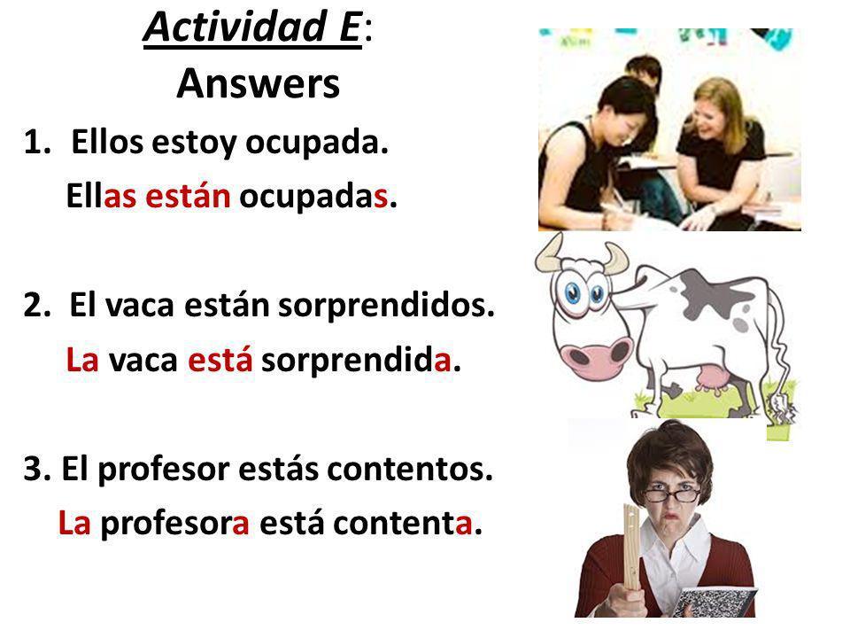Actividad E: Answers Ellos estoy ocupada. Ellas están ocupadas.