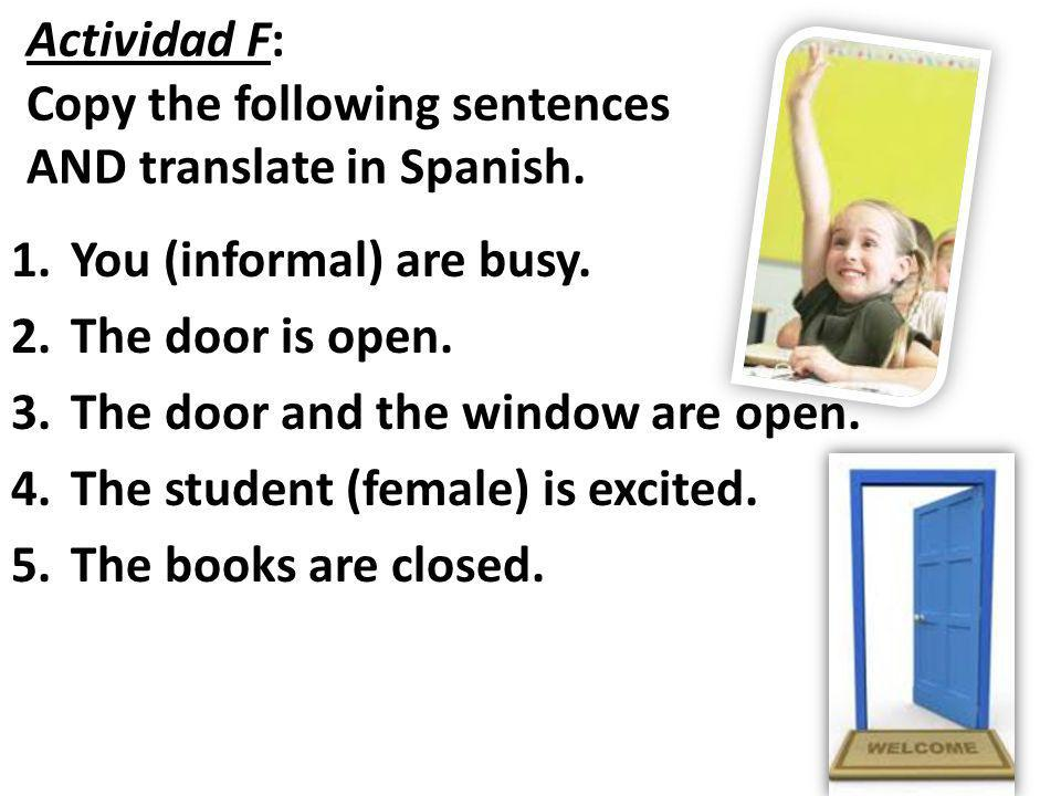 Actividad F: Copy the following sentences AND translate in Spanish.