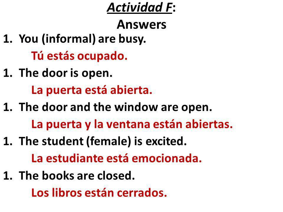 Actividad F: Answers You (informal) are busy. Tú estás ocupado.