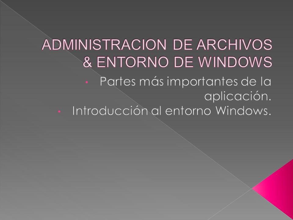 ADMINISTRACION DE ARCHIVOS & ENTORNO DE WINDOWS