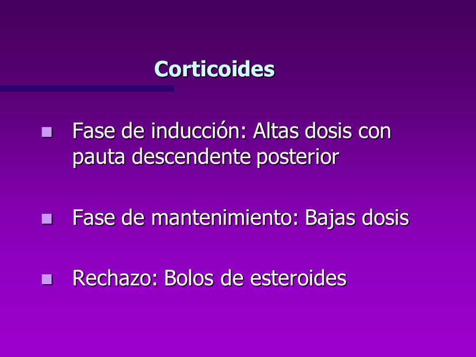 CorticoidesFase de inducción: Altas dosis con pauta descendente posterior. Fase de mantenimiento: Bajas dosis.