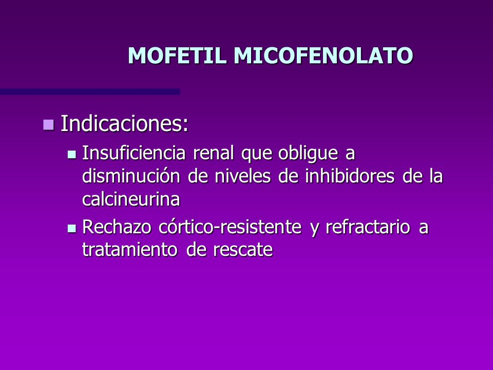 MOFETIL MICOFENOLATO Indicaciones: