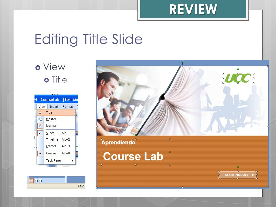 REVIEW Editing Title Slide View Title