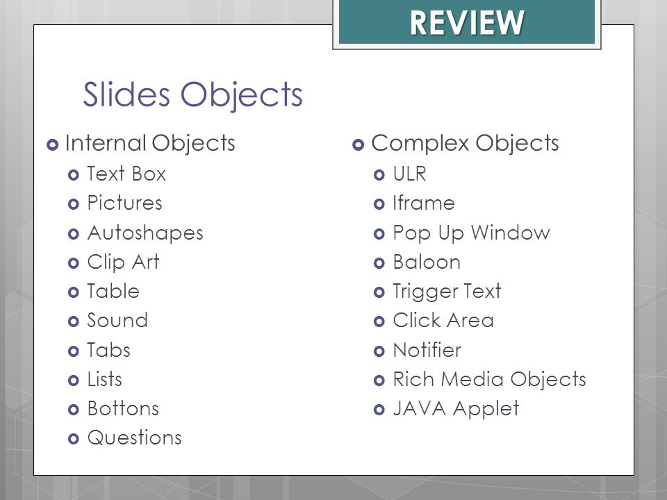 REVIEW Slides Objects Internal Objects Complex Objects Text Box