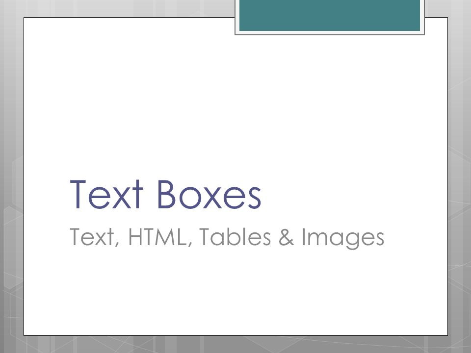 Text Boxes Text, HTML, Tables & Images