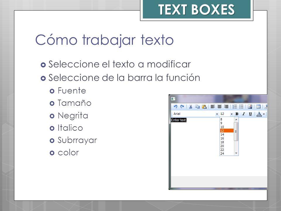TEXT BOXES Cómo trabajar texto Seleccione el texto a modificar