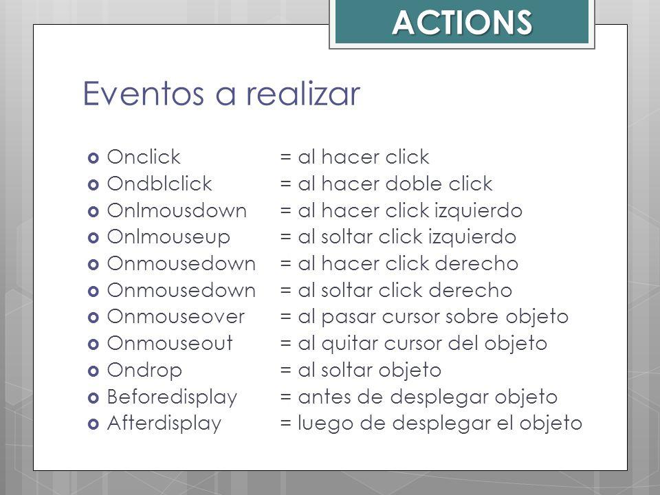 ACTIONS Eventos a realizar Onclick = al hacer click