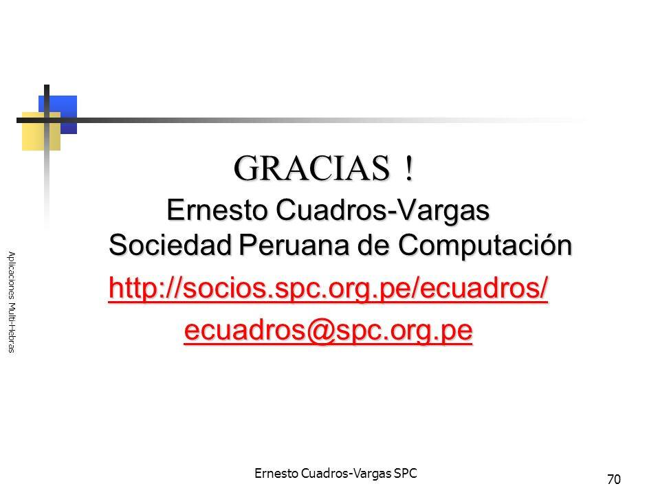 GRACIAS ! Ernesto Cuadros-Vargas Sociedad Peruana de Computación
