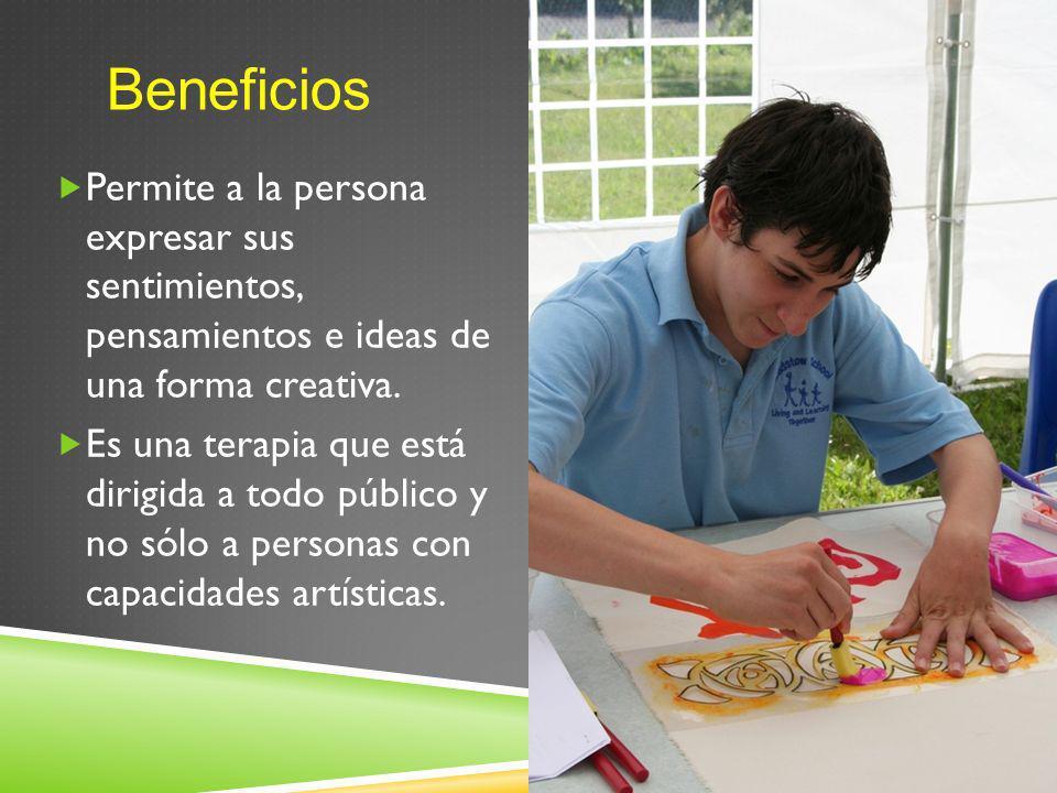 Beneficios Permite a la persona expresar sus sentimientos, pensamientos e ideas de una forma creativa.