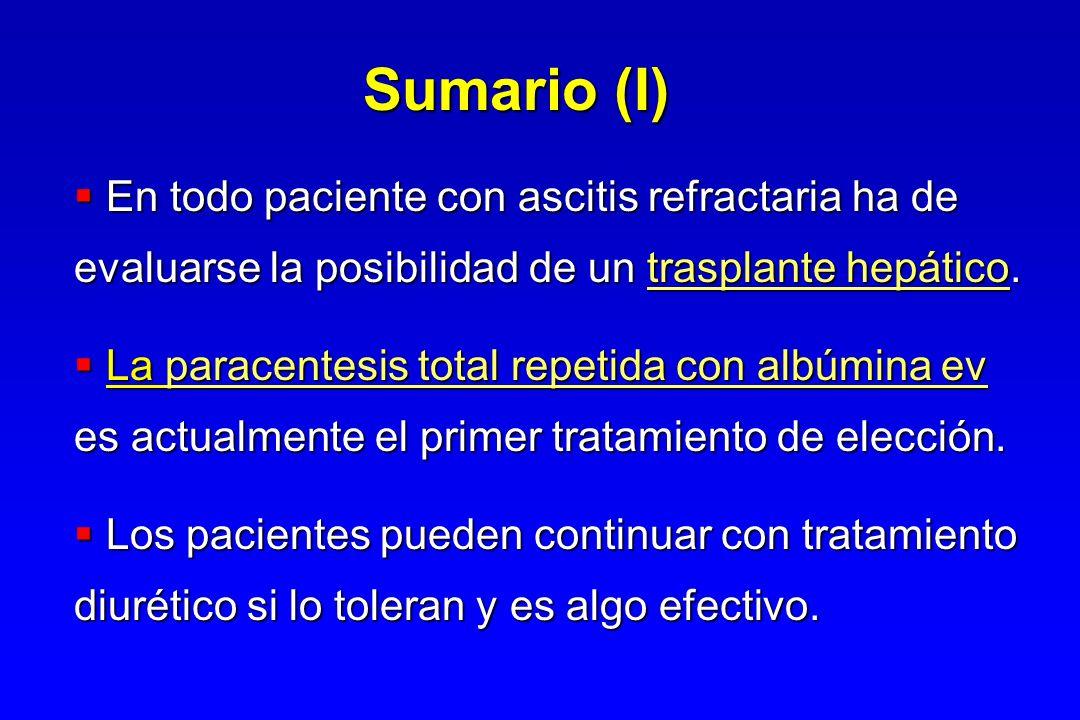 Sumario (I) En todo paciente con ascitis refractaria ha de evaluarse la posibilidad de un trasplante hepático.