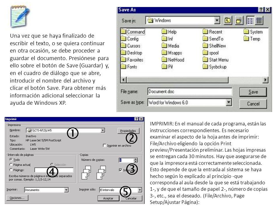 Una vez que se haya finalizado de escribir el texto, o se quiera continuar en otra ocasión, se debe proceder a guardar el documento. Presiónese para ello sobre el botón de Save (Guardar) y, en el cuadro de diálogo que se abre, introducir el nombre del archivo y clicar el botón Save. Para obtener más información adicional seleccionar la ayuda de Windows XP.
