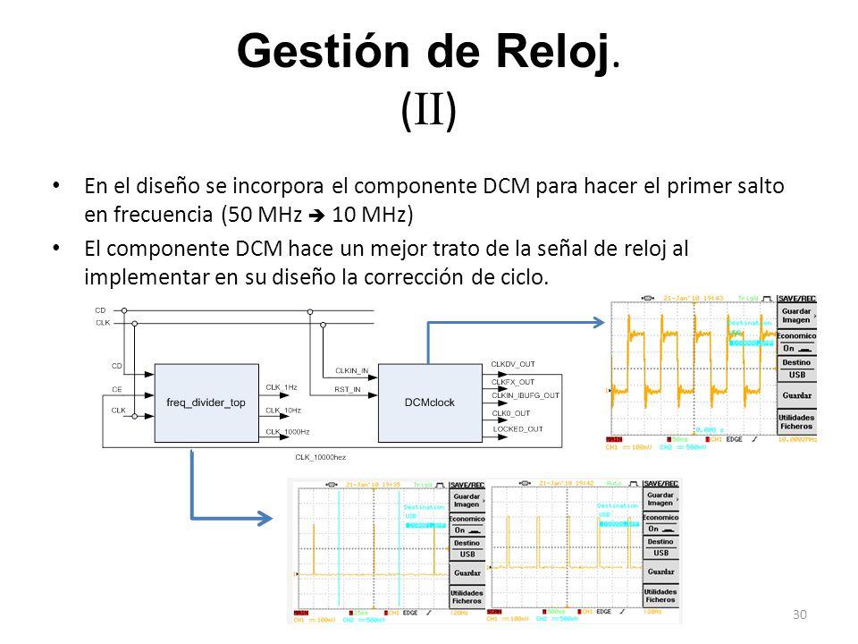 Gestión de Reloj. (II) En el diseño se incorpora el componente DCM para hacer el primer salto en frecuencia (50 MHz  10 MHz)