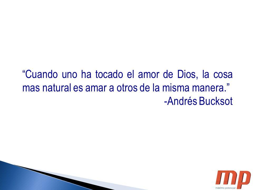 Cuando uno ha tocado el amor de Dios, la cosa mas natural es amar a otros de la misma manera.