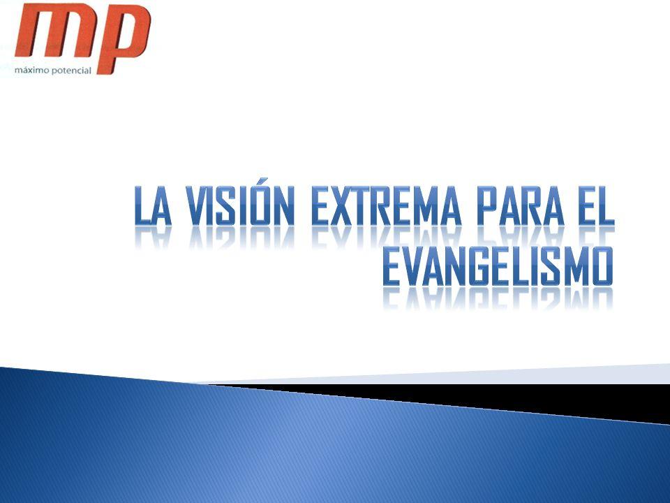 LA VISIÓN EXTREMA PARA EL EVANGELISMO