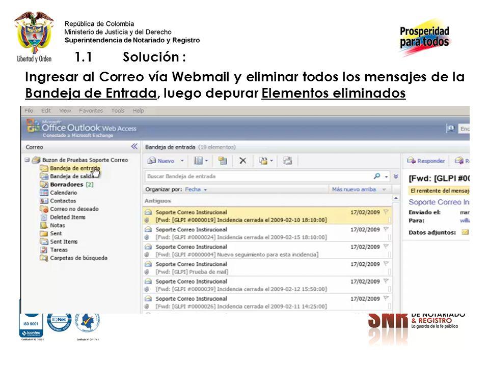 1.1 Solución : Ingresar al Correo vía Webmail y eliminar todos los mensajes de la Bandeja de Entrada, luego depurar Elementos eliminados.