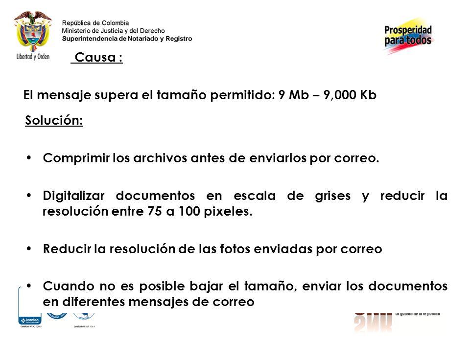 Causa : El mensaje supera el tamaño permitido: 9 Mb – 9,000 Kb. Solución: Comprimir los archivos antes de enviarlos por correo.