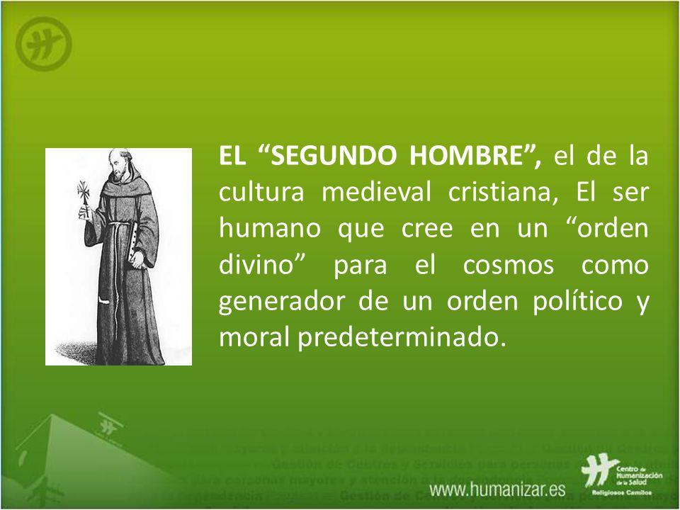 EL SEGUNDO HOMBRE , el de la cultura medieval cristiana, El ser humano que cree en un orden divino para el cosmos como generador de un orden político y moral predeterminado.