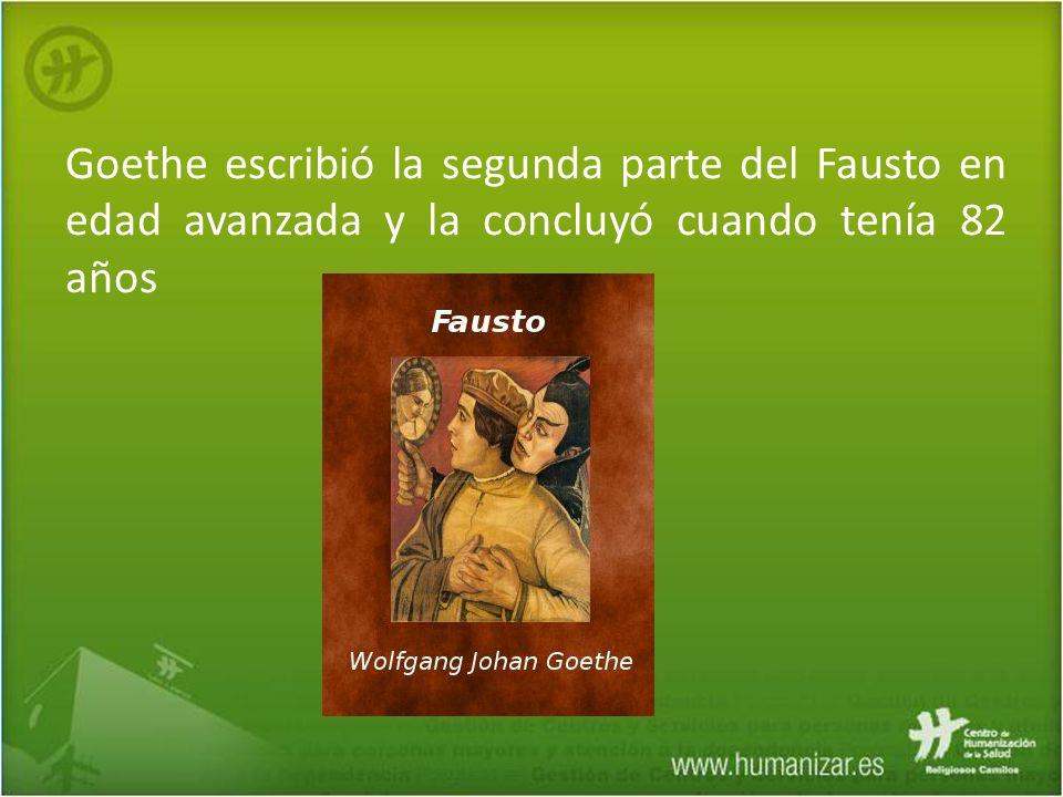 Goethe escribió la segunda parte del Fausto en edad avanzada y la concluyó cuando tenía 82 años