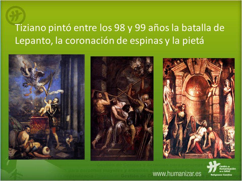 Tiziano pintó entre los 98 y 99 años la batalla de Lepanto, la coronación de espinas y la pietá