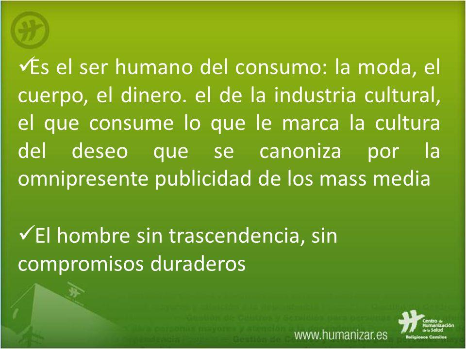 Es el ser humano del consumo: la moda, el cuerpo, el dinero