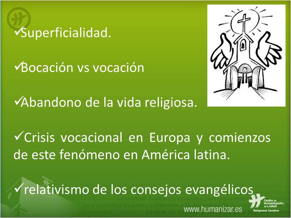 Superficialidad. Bocación vs vocación. Abandono de la vida religiosa. Crisis vocacional en Europa y comienzos de este fenómeno en América latina.