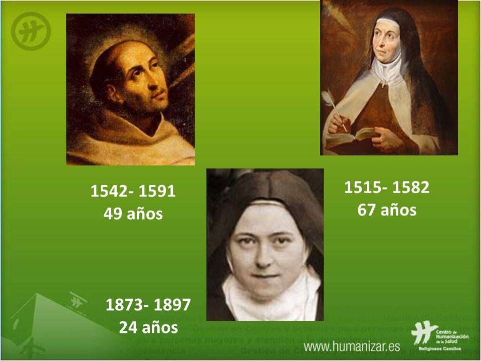 1515- 1582 67 años 1542- 1591 49 años 1873- 1897 24 años