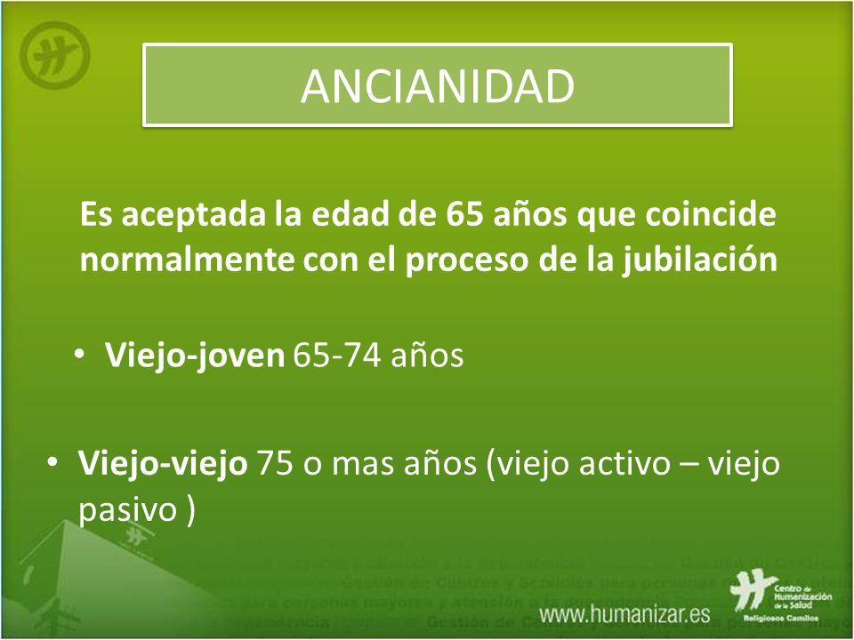 ANCIANIDAD Es aceptada la edad de 65 años que coincide normalmente con el proceso de la jubilación.