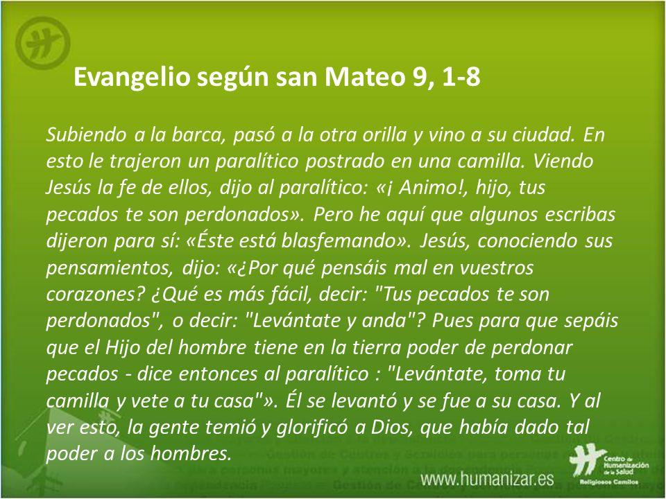 Evangelio según san Mateo 9, 1-8 Subiendo a la barca, pasó a la otra orilla y vino a su ciudad.