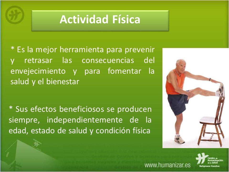 Actividad Física * Es la mejor herramienta para prevenir y retrasar las consecuencias del envejecimiento y para fomentar la salud y el bienestar.