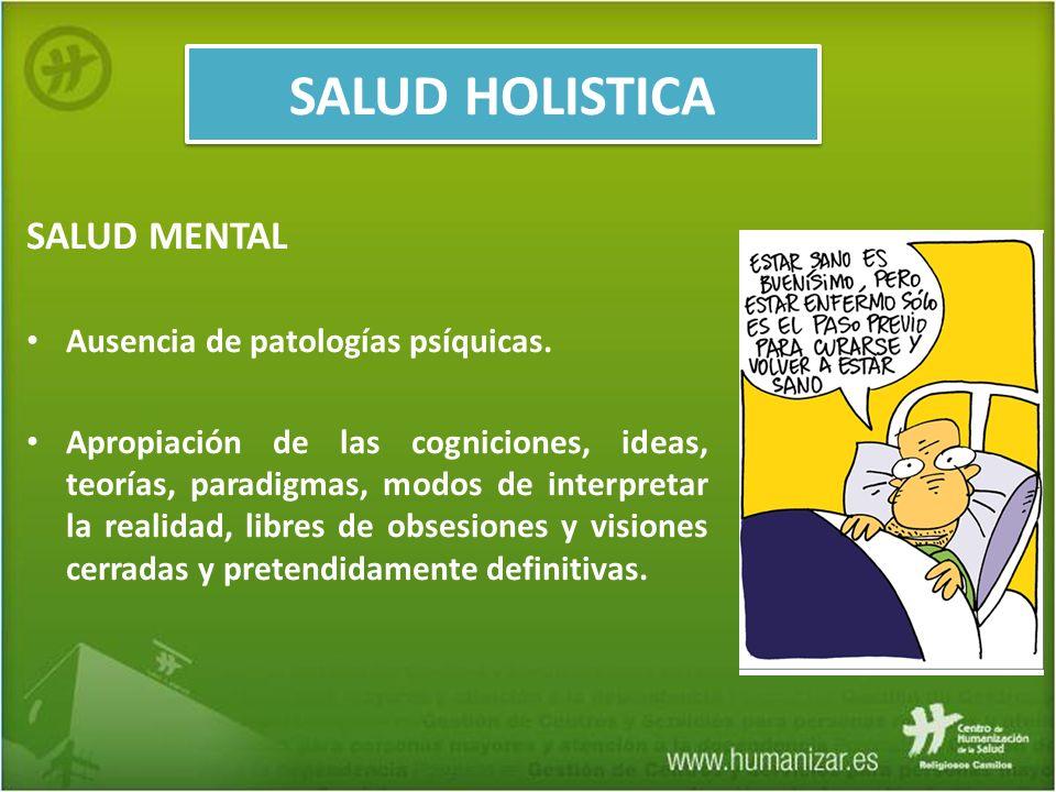 SALUD HOLISTICA SALUD MENTAL Ausencia de patologías psíquicas.