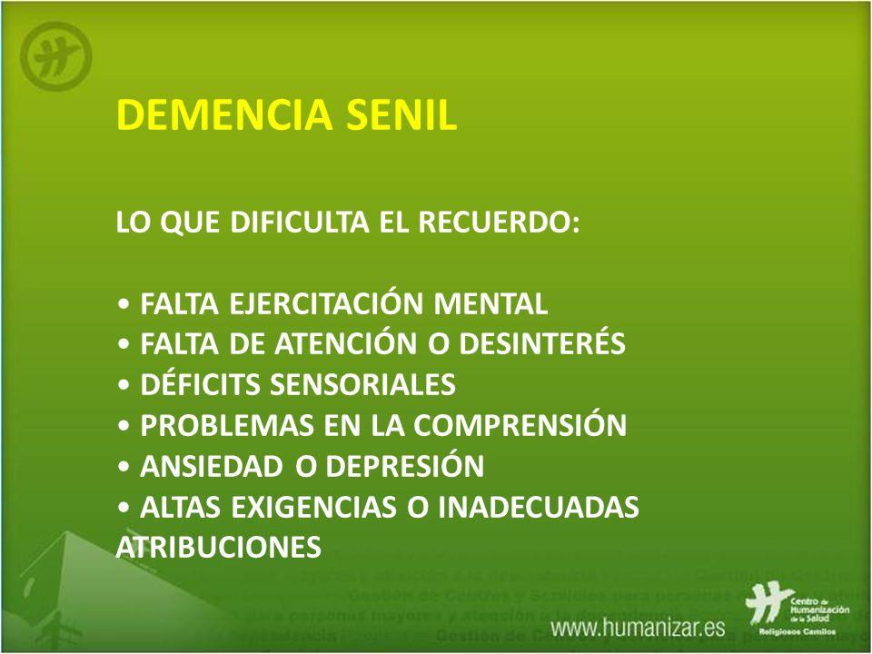 DEMENCIA SENIL LO QUE DIFICULTA EL RECUERDO: