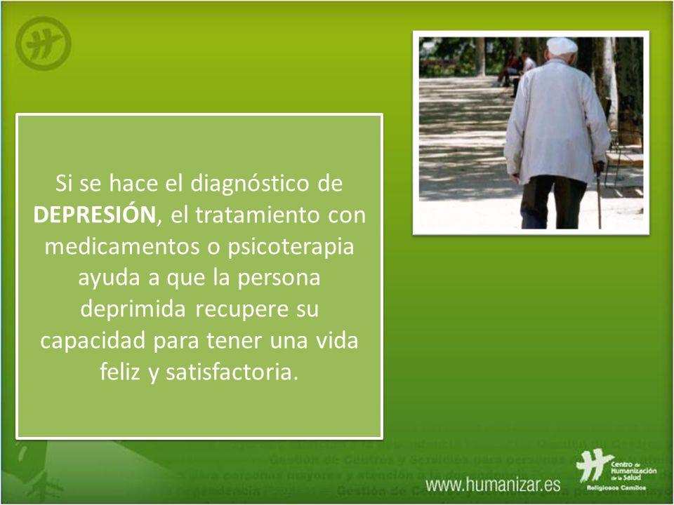 Si se hace el diagnóstico de DEPRESIÓN, el tratamiento con medicamentos o psicoterapia ayuda a que la persona deprimida recupere su capacidad para tener una vida feliz y satisfactoria.